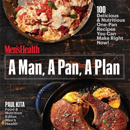 A Man, A Pan, A Plan: 100 Delicious & Nutritious One-Pan Recipes...