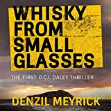 Whisky from Small Glasses: A D.C.I. Daley Thriller, Book 1 (audio edition)