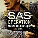 Kidnap the Emperor!: SAS Operation Audiobook by Jay Garnet Narrated by Colin Mace
