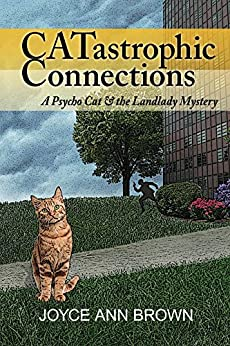 CATastrophic Connections: A Psycho Cat and the Landlady Mystery (Psycho Cat and the Landlady Mysteries Book 1) by [Brown, Joyce]