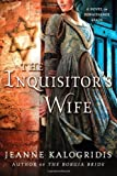 The Inquisitor's Wife: A Novel of Renaissance Spain by Jeanne Kalogridis (2013-05-07)