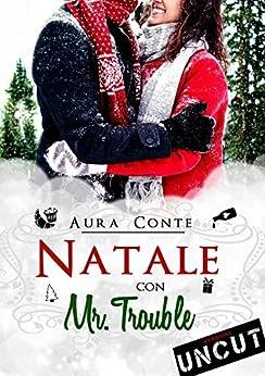 Natale con Mr. Trouble [Uncut] (Italian Edition) by [Conte, Aura]