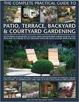 The Complete Practical Guide to Patio, Terrace, Backyard and Courtyard Gardening: How to Plan, Design and Plant Up Garden Courtyards, Walled Spaces, Patios, Terraces and Enclosed Backyards by Joan Clifton, Jenny Hendy [29 March 2009]
