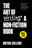 The Art of Writing a Non-Fiction Book: An Easy Guide to Researching, Creating, Editing, and Self-Publishing Your First…