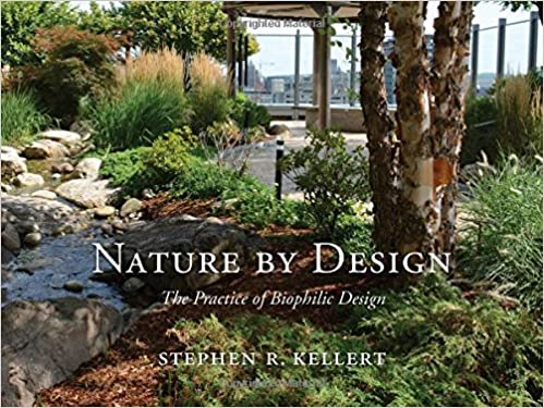 Nature By Design: The Practice Of Biophilic Design: Stephen R. Kellert:  9780300214536: Amazon.com: Books