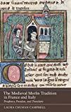 The Medieval Merlin Tradition in France and Italy: Prophecy, Paradox, and <I>Translatio</I> (Gallica)