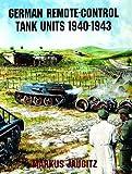 German Remote-Control Tank Units, 1940-1943, Markus Jaugitz, 0764301780
