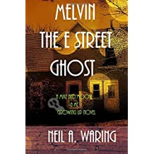 Melvin the E Street Ghost: A Mike and Moose and Me Growing up Novel (Mike and Moose and Me Growing up Novels) (Volume 1)