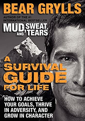 a survival guide for life how to achieve your goals thrive in rh amazon com bear grylls book survival guide for life bear grylls a survival guide for life audiobook