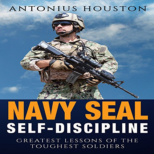 Navy Seal: Self Discipline: Greatest Lessons of the Toughest Soldiers