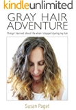 Gray Hair Adventure: Things I Learned About Life When I Stopped Dyeing My Hair
