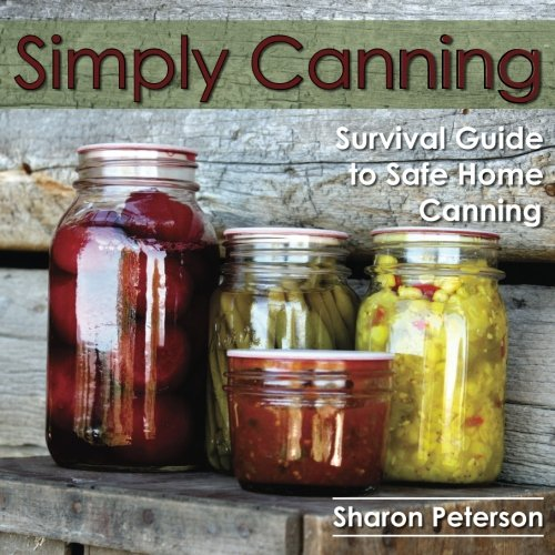 Simply Canning: Survival Guide to Safe Home Canning by Sharon Peterson