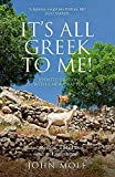 It's All Greek To Me: A Tale of a Mad Dog and and Englishman, Ruins, Retsina and Real Greeks