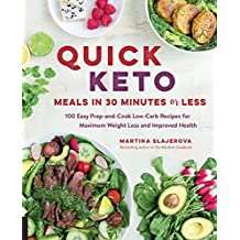 Quick Keto Meals in 30 Minutes or Less: 100 Easy Prep-and-Cook Low-Carb Recipes for Maximum Weight Loss and Improved Health