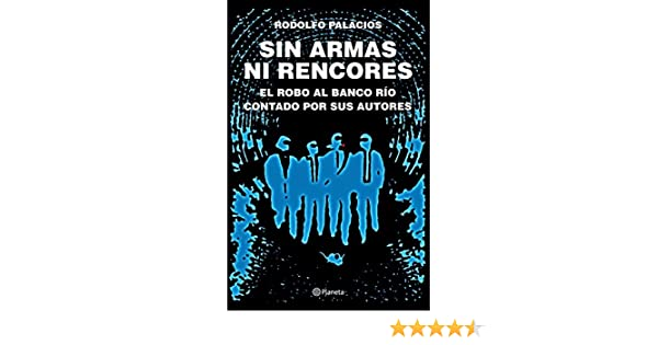 Amazon.com: Sin armas ni rencores (Spanish Edition) eBook: Rodolfo Palacios: Kindle Store