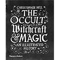 The Occult, Witchcraft & Magic: An Illustrated History