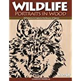 Wildlife Portraits in Wood: 30 Patterns to Capture the Beauty of Nature