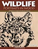 Wildlife Portraits in Wood: 30 Patterns to Capture the Beauty of Nature (A Scroll Saw, Woodworking & Crafts Book)