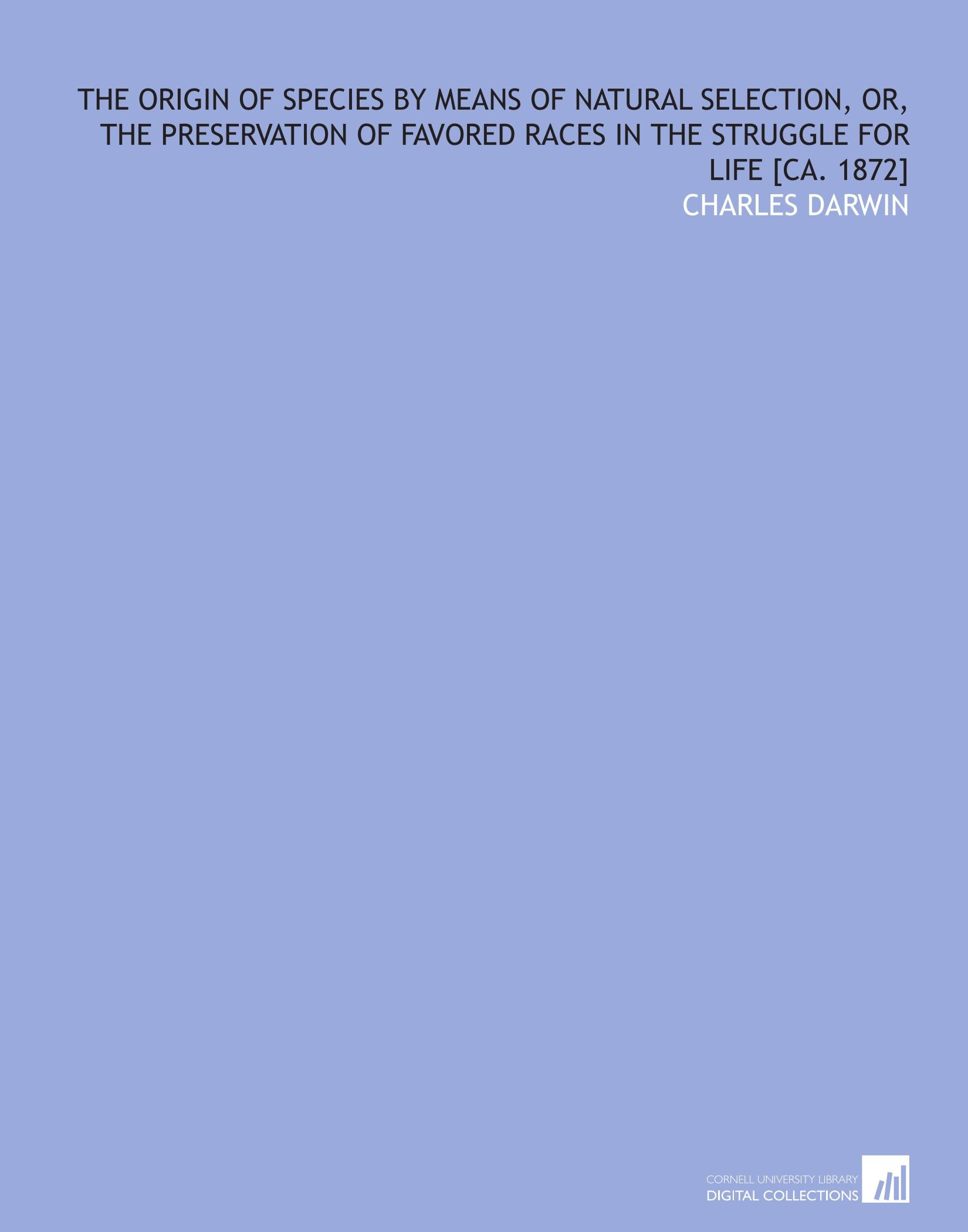 Download The origin of species by means of natural selection, or, The preservation of favored races in the struggle for life [ca. 1872] ebook