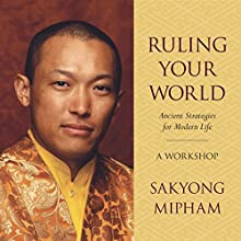 Ruling Your World: Ancient Strategies for Modern Life Audiobook by Sakyong Mipham Rinpoche Narrated by Sakyong Mipham Rinpoche