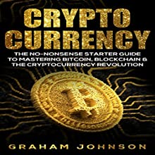 Cryptocurrency: The No-Nonsense Starter Guide to Mastering Bitcoin, Blockchain & The Cryptocurrency Revolution (Volume 1) Audiobook by Graham Johnson Narrated by Dave Wright