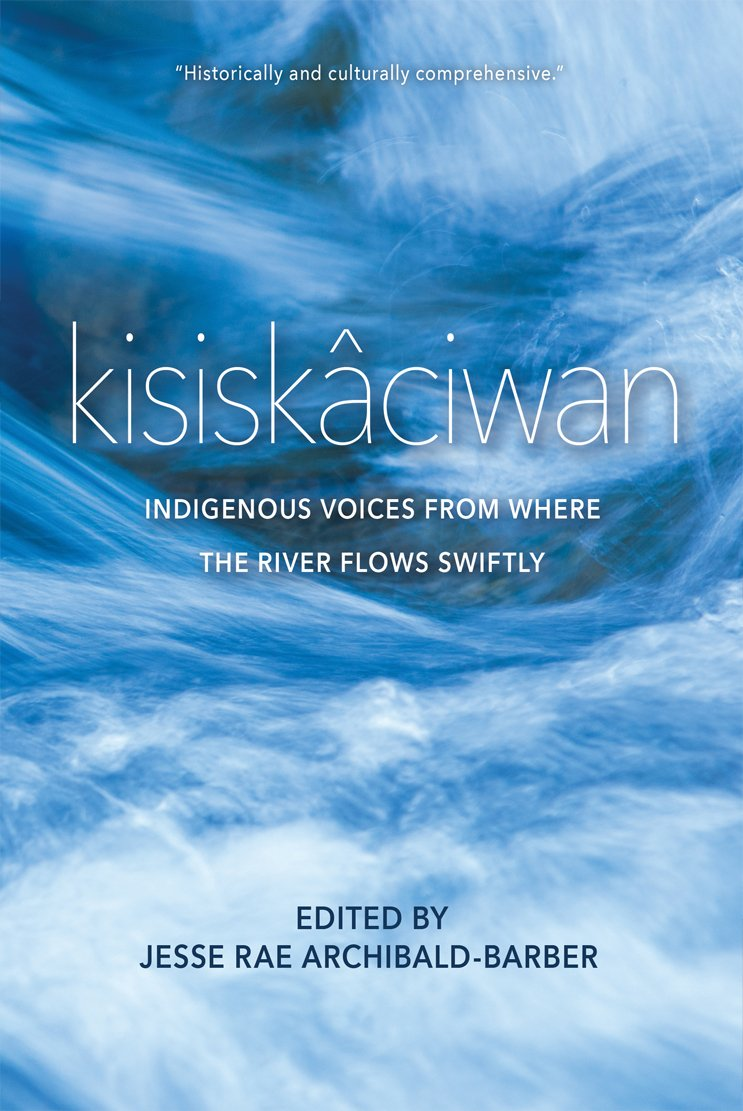 Download kisiskâciwan: Indigenous Voices from Where the River Flows Swiftly ebook