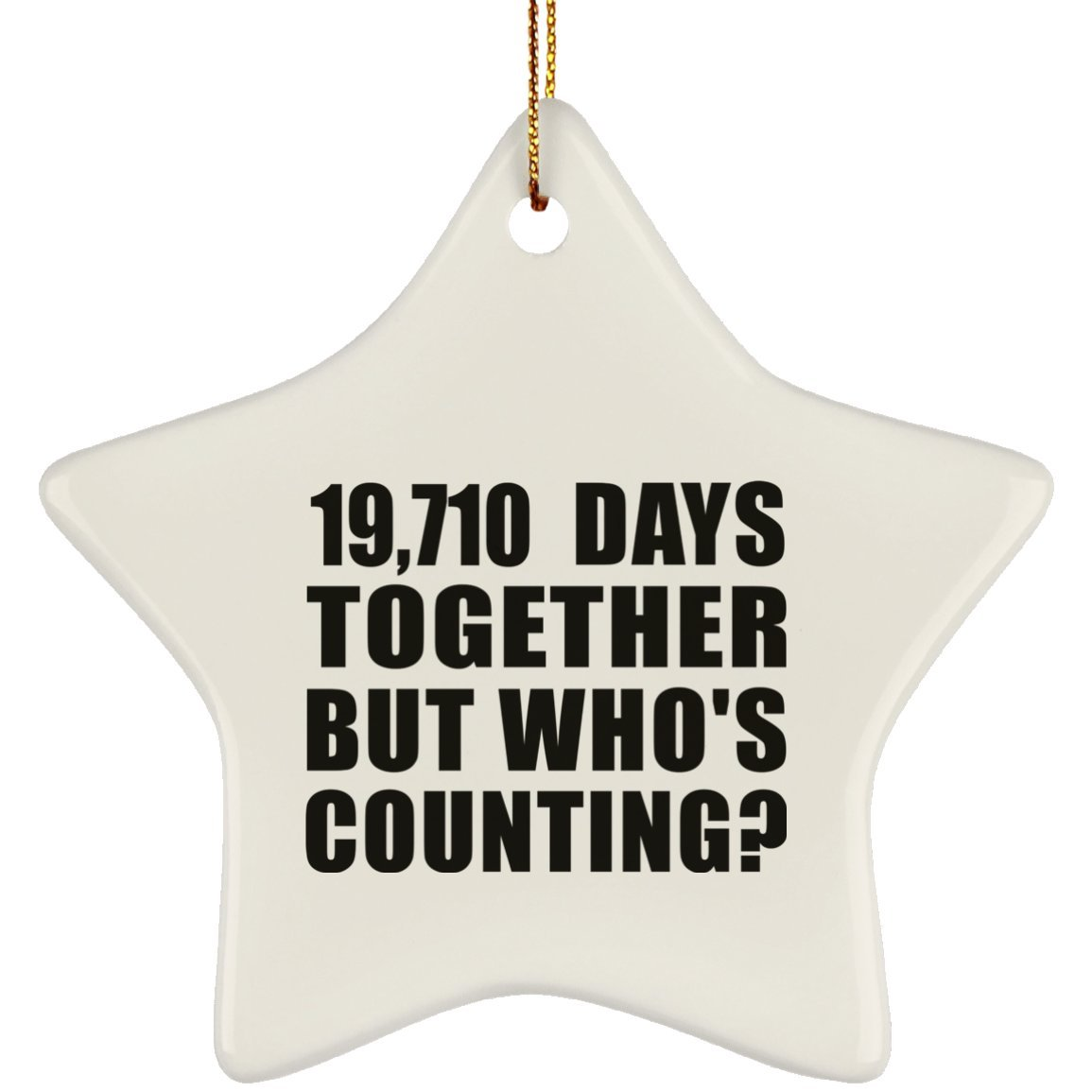 Gift for Wife Husband Wo-men Her Him Mother/'s Father/'s Day Birthday Anniversary Star Ornament Christmas Tree Ceramic Decor-ation 54th Anniversary 19,710 Days Together But Whos Counting