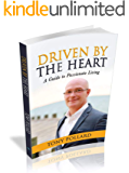 DRIVEN BY THE HEART: A Guide to Passionate Living