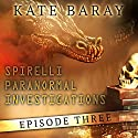 Spirelli Paranormal Investigations: Episode 3 Audiobook by Kate Baray Narrated by Roberto Scarlato