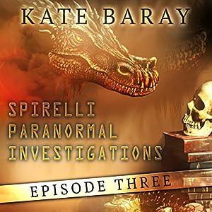 Spirelli Paranormal Investigations: Episode 3 Audiobook