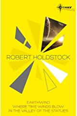 Robert Holdstock SF Gateway Omnibus: Earthwind, Where Time Winds Blow, In the Valley of the Statues Paperback
