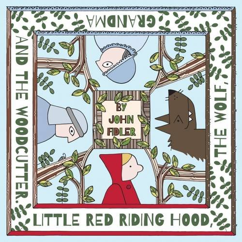 Little Red Riding Hood, the Wolf, Grandma and the Woodcutter -