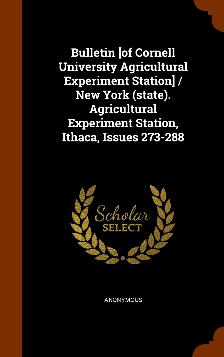 Read Online Bulletin [of Cornell University Agricultural Experiment Station] / New York (state). Agricultural Experiment Station, Ithaca, Issues 273-288 ebook