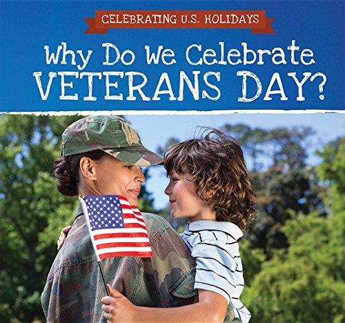Why Do We Celebrate Veterans Day? (Celebrating U.S. Holidays)