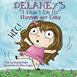 Delaney's I Didn't Do It! Hiccum-ups Day: Personalized Children's Books, Personalized Gifts, and Bedtime Stories (A Magnificent Me! estorytime.com Series) by Melissa Ryan (2015-04-08)