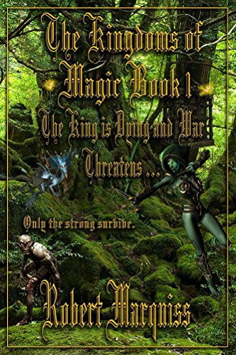 Book: The Kingdoms of Magic Book 1 - The King is dying and war threatens . . . . by Robert Marquiss