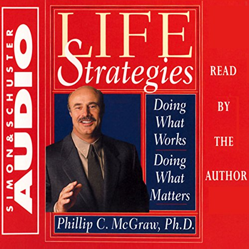 Life Strategies: Doing What Works, Doing What Matters by Simon & Schuster Audio