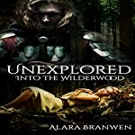 Unexplored: Into the Wilderwood: Unexplored Cycle, Book 1 | Alara Branwen