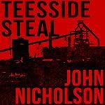 Teesside Steal: The Nick Guymer Series, Book 1 | John Nicholson