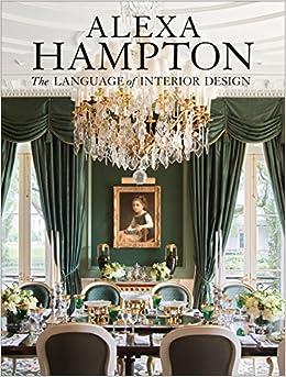 Alexa Hampton: The Language of Interior Design: Alexa Hampton:  9780307460530: Amazon.com: Books