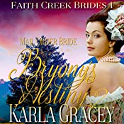 Mail Order Bride: Bryony's Destiny: Faith Creek Brides, Book 1 | Karla Gracey
