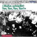Rahn schießt! Tor, Tor, Tor, Tor.  O-Töne, Stimmen und Hintergründe zum Endspiel in Bern 1954. 2 Audio-CDs