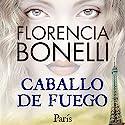 Caballo de fuego: Paris Hörbuch von Florencia Bonelli Gesprochen von: Martin Untrojb
