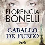 Caballo de fuego: Paris   Florencia Bonelli