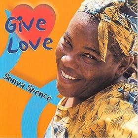 Amazon.com: Give Love: Sonya Spence: MP3 Downloads