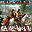 All Guns Blazing: A Cal Hennessey Western Audiobook by Ben Bridges, Alfred Wallon Narrated by Chaz Allen