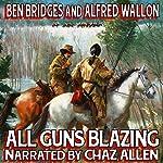 All Guns Blazing: A Cal Hennessey Western | Ben Bridges,Alfred Wallon