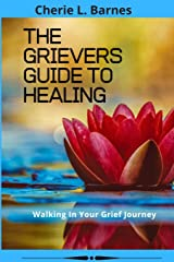 The Grievers Guide To Healing: Walking In Your Grief Journey Paperback