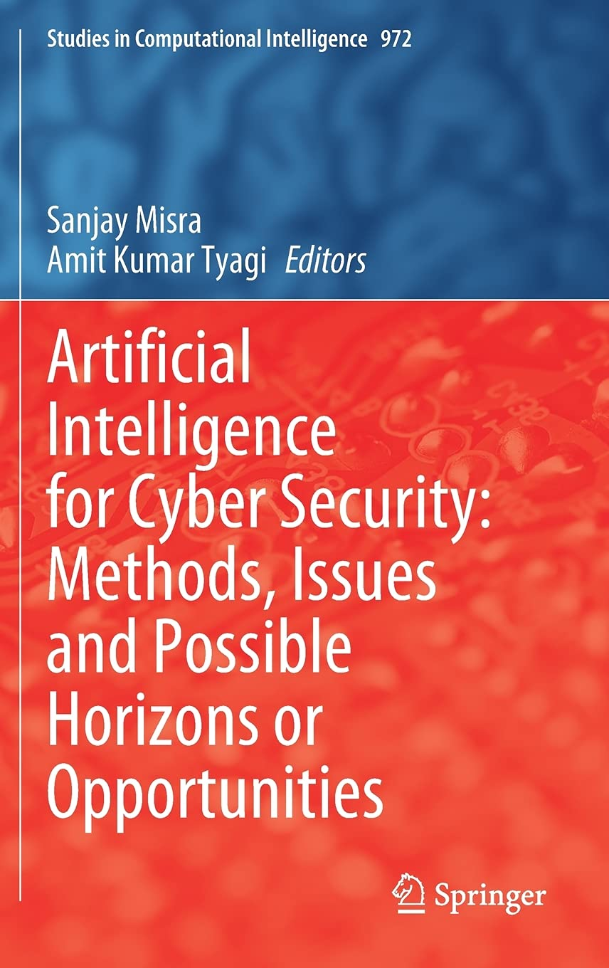 Artificial Intelligence for Cyber Security: Methods, Issues and Possible Horizons or Opportunities: 972 (Studies in Computational Intelligence)