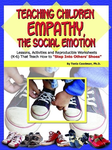 Teaching Children Empathy, The Social Emotion: Lessons, Activities and Reproducible Worksheets (K-6) That Teach How to
